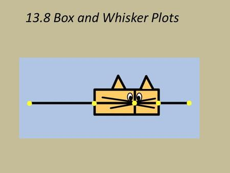"13.8 Box and Whisker Plots. We previously learned how to calculate Median. This is our ""center"". We can now use our strategy to create a ""box and whisker."