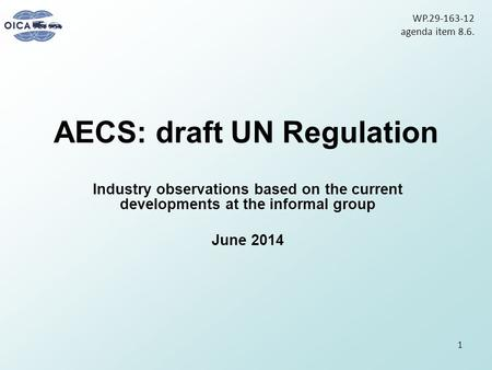 AECS: draft UN Regulation Industry observations based on the current developments at the informal group June 2014 1 WP.29-163-12 agenda item 8.6.