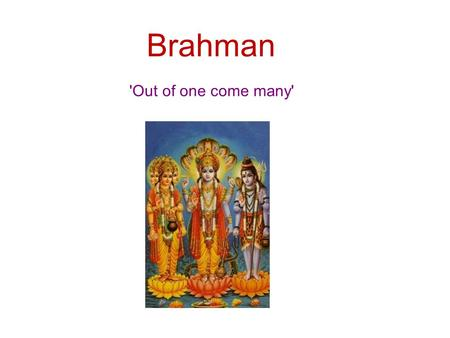 Brahman 'Out of one come many'. Q. What does Chocolate taste like…?
