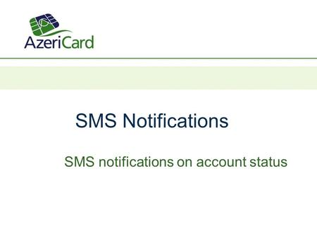 SMS Notifications SMS notifications on account status.