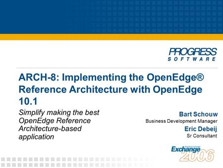 ARCH-8: Implementing the OpenEdge® Reference Architecture with OpenEdge 10.1 Simplify making the best OpenEdge Reference Architecture-based application.