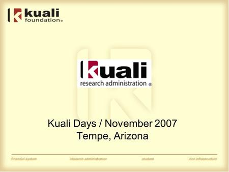 Kuali Days / November 2007 Tempe, Arizona. Kuali Research Administration Proposal Budget Module Presented by: Rhonda Dwyer, The University of Arizona.