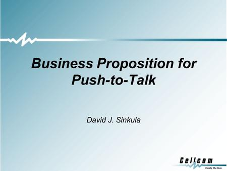 Business Proposition for Push-to-Talk David J. Sinkula.