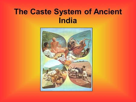 The Caste System of Ancient India. Origins of the Caste System Indo-European Aryans invaded India in 1500 BC They were warrior people who established.