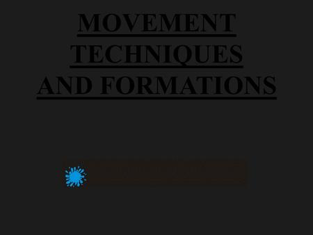 MOVEMENT TECHNIQUES AND FORMATIONS.