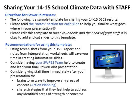 Sharing Your 14-15 School Climate Data with STAFF Directions for PowerPoint users: The following is a sample template for sharing your 14-15 DSCS results.