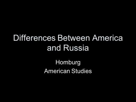 Differences Between America and Russia Homburg American Studies.