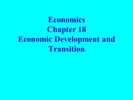 Economics Chapter 18 Economic Development and Transition.