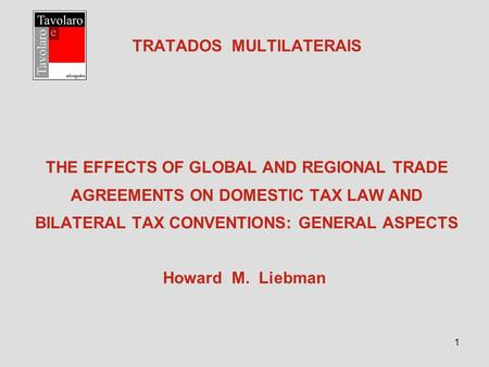 1 TRATADOS MULTILATERAIS THE EFFECTS OF GLOBAL AND REGIONAL TRADE AGREEMENTS ON DOMESTIC TAX LAW AND BILATERAL TAX CONVENTIONS: GENERAL ASPECTS Howard.