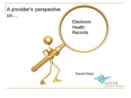 David West A provider's perspective on… Electronic Health Records.