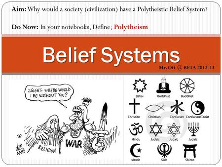 Belief Systems Aim: Why would a society (civilization) have a Polytheistic Belief System? Do Now: In your notebooks, Define; Polytheism Mr. BETA.
