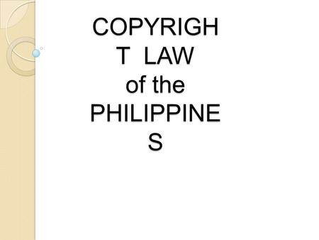 COPYRIGH T LAW of the PHILIPPINE S. a legal concept, enacted by most governments, giving the creator of an original work exclusive rights to it, usually.