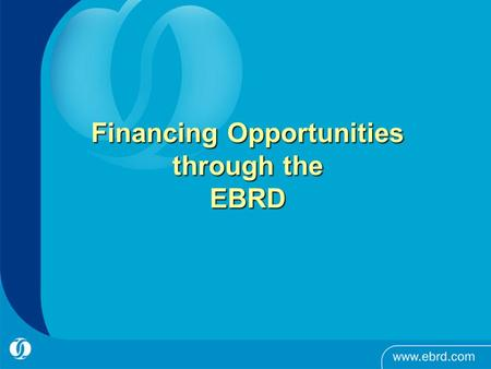 Financing Opportunities through the EBRD. What is the EBRD?