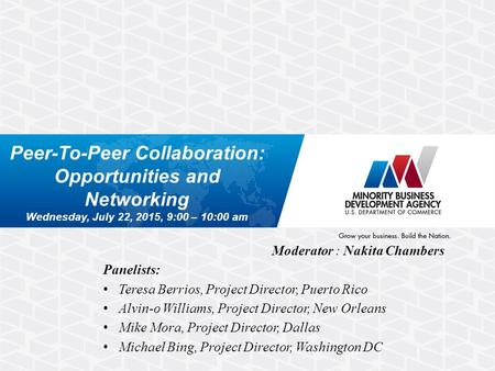 Peer-To-Peer Collaboration: Opportunities and Networking Wednesday, July 22, 2015, 9:00 – 10:00 am Moderator : Nakita Chambers Panelists: Teresa Berrios,