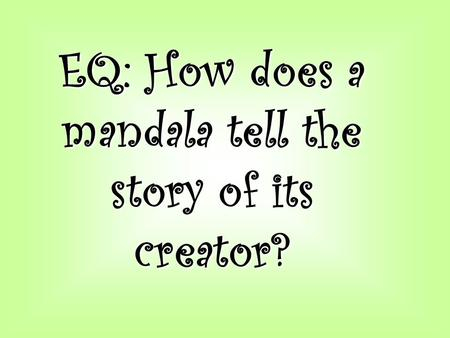 EQ: How does a mandala tell the story of its creator?