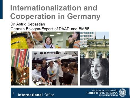 Internationalization and Cooperation in Germany Dr. Astrid Sebastian German Bologna-Expert of DAAD and BMBF.