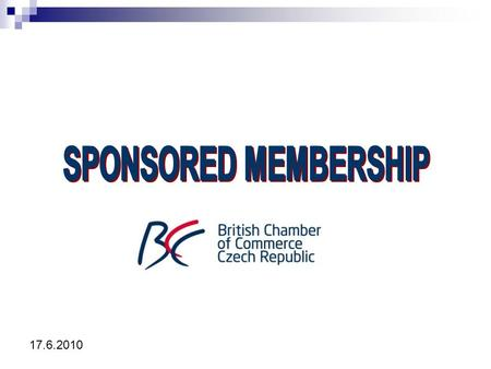 17.6.2010. ALLIANCE WITH STRATEGIC PARTNER FOCUS ON THE VALUE CHAIN BECOME A SPONSORED MEMBER OF BCC.