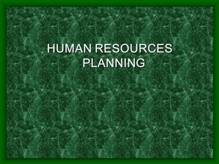 HUMAN RESOURCES PLANNING What is HR ? Any practice that deals with enhancing competencies, commitment and culture building can be considered as a HR.