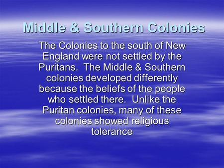 Middle & Southern Colonies The Colonies to the south of New England were not settled by the Puritans. The Middle & Southern colonies developed differently.