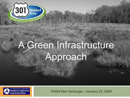 FHWA Peer Exchange – January 27, 2009 A Green Infrastructure Approach.