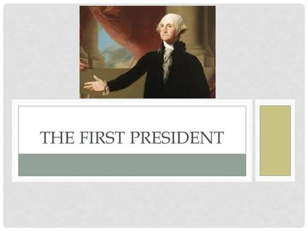 THE FIRST PRESIDENT. WHAT TO LOOK FOR 4 BIG Moments Set up Supreme Court Established National Bank Political Parties Emerge Washington gives parting advice.