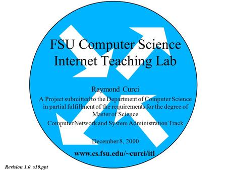 FSU Computer Science Internet Teaching Lab Raymond Curci A Project submitted to the Department of Computer Science in partial fulfillment of the requirements.