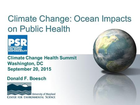 Climate Change: Ocean Impacts on Public Health Donald F. Boesch Climate Change Health Summit Washington, DC September 20, 2015.