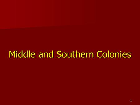 1 Middle and Southern Colonies. 2 Geographically, politically and culturally the Middle Colonies are between the New England Colonies and the Southern.