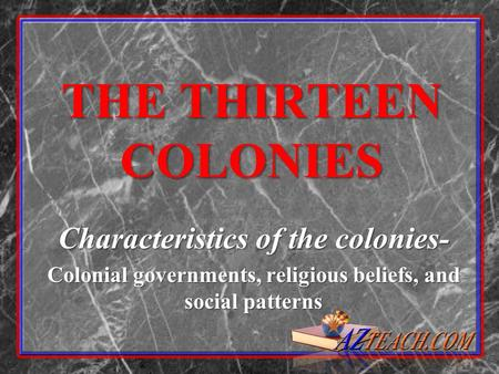 THE THIRTEEN COLONIES Characteristics of the colonies-