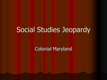 Social Studies Jeopardy Colonial Maryland. PeopleEvents Cause and Effect Vocabulary Anything you can Imagine 100 200 300 400 500.