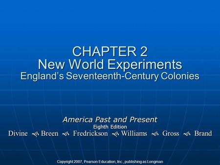 America Past and Present Eighth Edition Divine   Breen  Fredrickson   Williams  Gross  Brand CHAPTER 2 New World Experiments England's Seventeenth-Century.