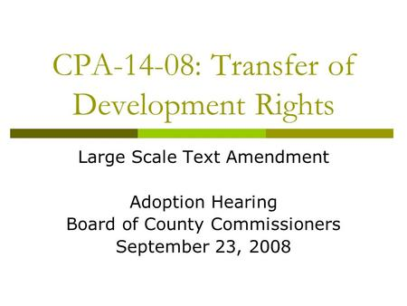 CPA-14-08: Transfer of Development Rights Large Scale Text Amendment Adoption Hearing Board of County Commissioners September 23, 2008.