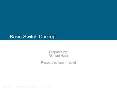 © 2006 Cisco Systems, Inc. All rights reserved.Cisco PublicBSCI Module 6 1 Basic Switch Concept Prepared by: Akhyari Nasir Resources form Internet.