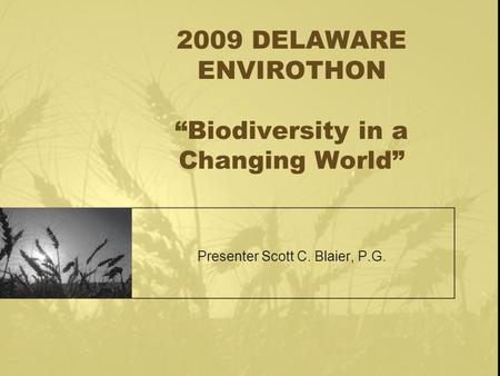 "2009 DELAWARE ENVIROTHON ""Biodiversity in a Changing World"" Presenter Scott C. Blaier, P.G."