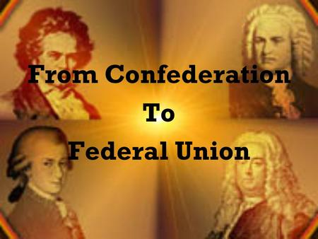 From Confederation To Federal Union. Republican Ideals of State Constitutions Between 1776 & 1780 all states except CT and RI drafted new Constitutions.