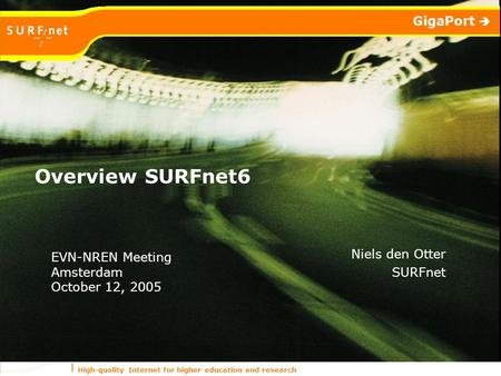 High-quality Internet for higher education and research GigaPort  Overview SURFnet6 Niels den Otter SURFnet EVN-NREN Meeting Amsterdam October 12, 2005.
