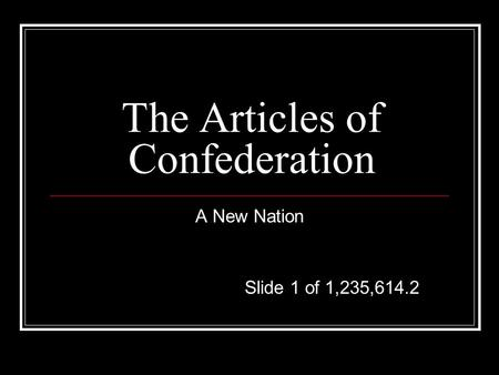 The Articles of Confederation A New Nation Slide 1 of 1,235,614.2.