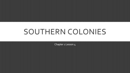 Southern Colonies Chapter 1 Lesson 4.