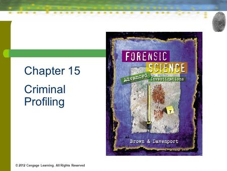 Chapter 15 Criminal Profiling © 2012 Cengage Learning. All Rights Reserved.