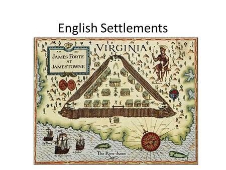 English Settlements Causes of English Settlements The establishment of a strong English ruler – Queen Elizabeth I The defeat of the Spanish Armada The.