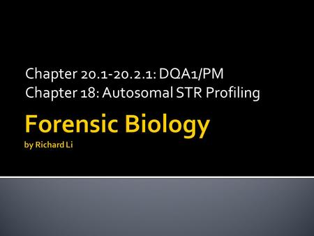 Chapter 20.1-20.2.1: DQA1/PM Chapter 18: Autosomal STR Profiling.