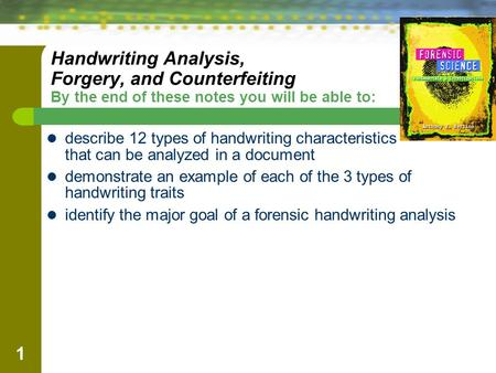 1 Handwriting Analysis, Forgery, and Counterfeiting By the end of these notes you will be able to: describe 12 types of handwriting characteristics that.