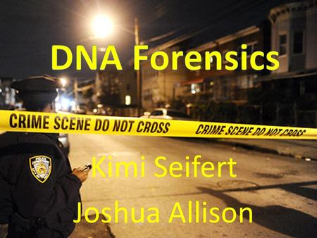 Kimi Seifert Joshua Allison History Started with DNA fingerprinting, the unique DNA patters of an individual DNA evidence for crime has been used more.