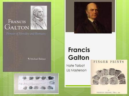 Francis Galton Nate Talbot Liz Masterson. Contribution to Forensics  Galton was an English Scientist and a biometrician.  Biometricians study individual.