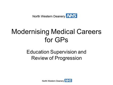 Modernising Medical Careers for GPs Education Supervision and Review of Progression.