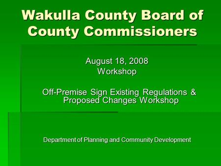 Wakulla County Board of County Commissioners August 18, 2008 Workshop Off-Premise Sign Existing Regulations & Proposed Changes Workshop Off-Premise Sign.