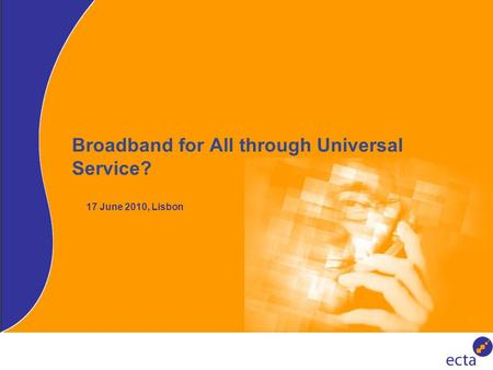 Broadband for All through Universal Service? 17 June 2010, Lisbon.