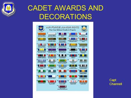 CADET AWARDS AND DECORATIONS Capt Channell. OVERVIEW Purpose of Awards Program Types of Awards/Decorations Criteria Certificates.