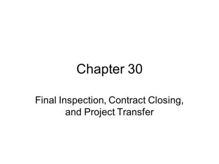 Chapter 30 Final Inspection, Contract Closing, and Project Transfer.