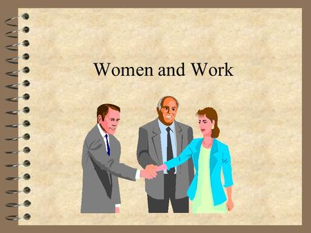 Women and Work An Interesting Topic 4 By virtue of your college degree, you will/ are likely enter the paid workforce 4 variety of issues you will face,